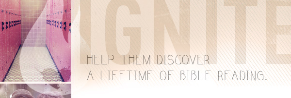 IGNITE Help them discover a lifetime of Bible Reading